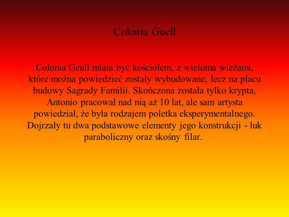 Colonia Guell Colonia Geull miała być kościołem, z wieloma wieżami, które można powiedzieć zostały wybudowane, lecz na placu budowy Sagrady Familii.