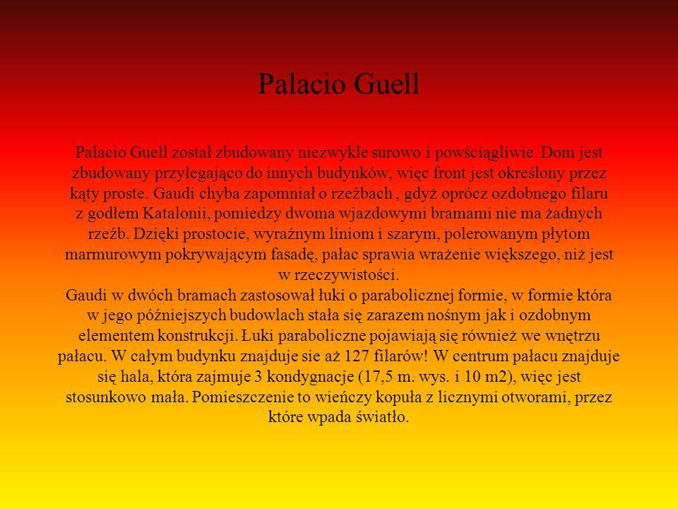 Palacio Guell Palacio Guell został zbudowany niezwykle surowo i powściągliwie.