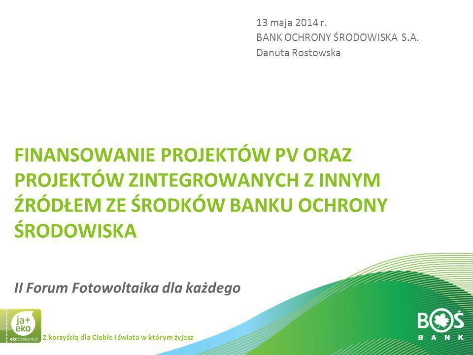 13 maja 2014 r. BANK OCHRONY ŚRODOWISKA S.A. Danuta Rostowska.