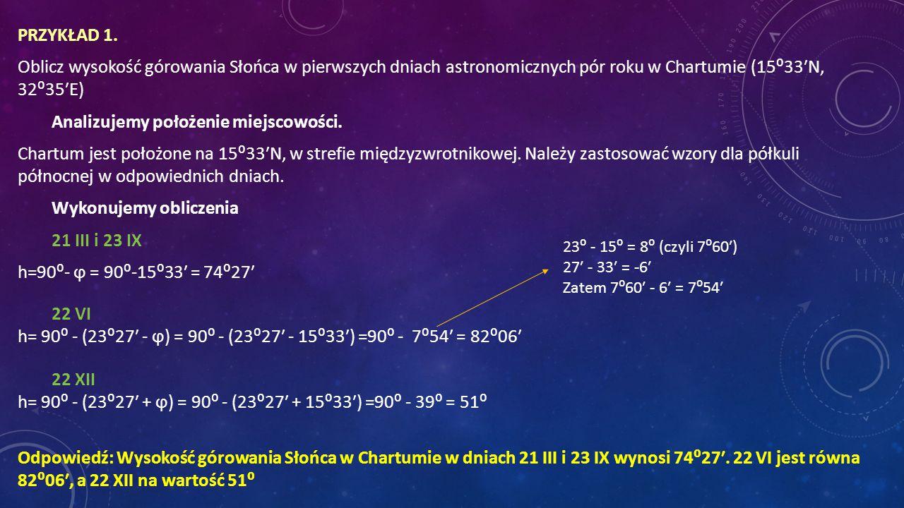 h= 90⁰ - (23⁰27′ - ϕ) = 90⁰ - (23⁰27′ - 15⁰33′) =90⁰ - 7⁰54′ = 82⁰06′