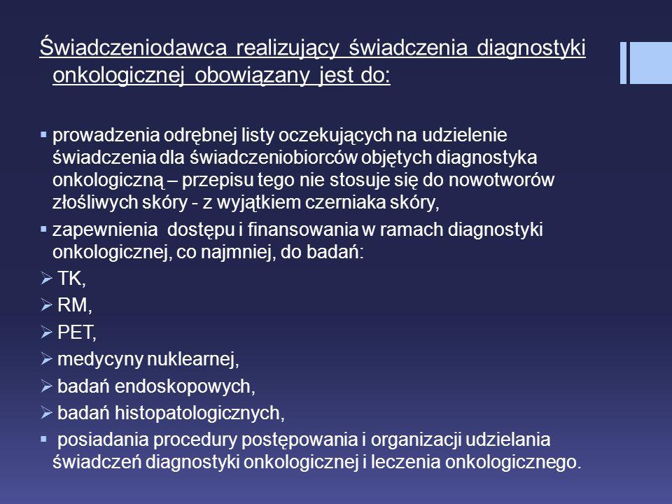 Świadczeniodawca realizujący świadczenia diagnostyki onkologicznej obowiązany jest do: