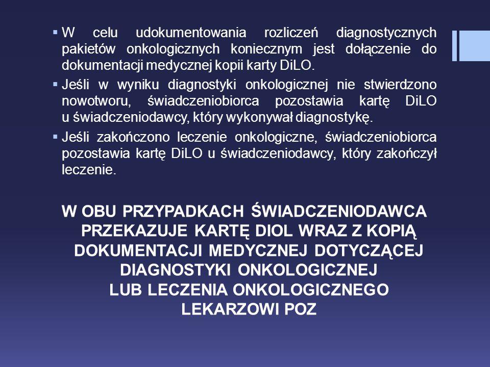 W celu udokumentowania rozliczeń diagnostycznych pakietów onkologicznych koniecznym jest dołączenie do dokumentacji medycznej kopii karty DiLO.