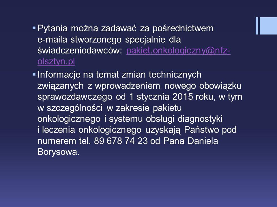 Pytania można zadawać za pośrednictwem e-maila stworzonego specjalnie dla świadczeniodawców: pakiet.onkologiczny@nfz-olsztyn.pl