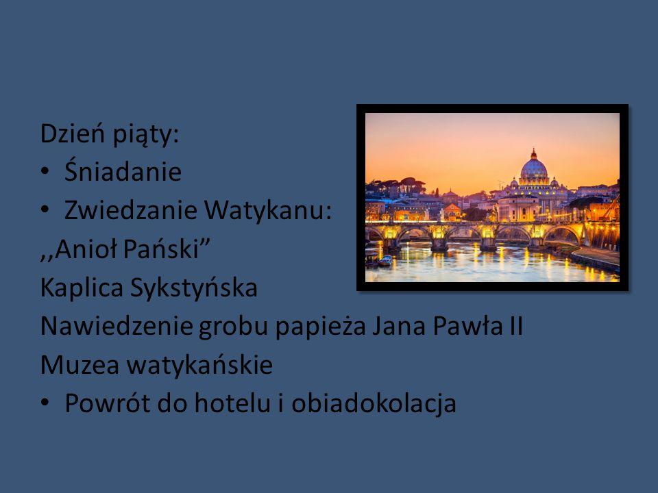 Dzień piąty: Śniadanie. Zwiedzanie Watykanu: ,,Anioł Pański Kaplica Sykstyńska. Nawiedzenie grobu papieża Jana Pawła II.