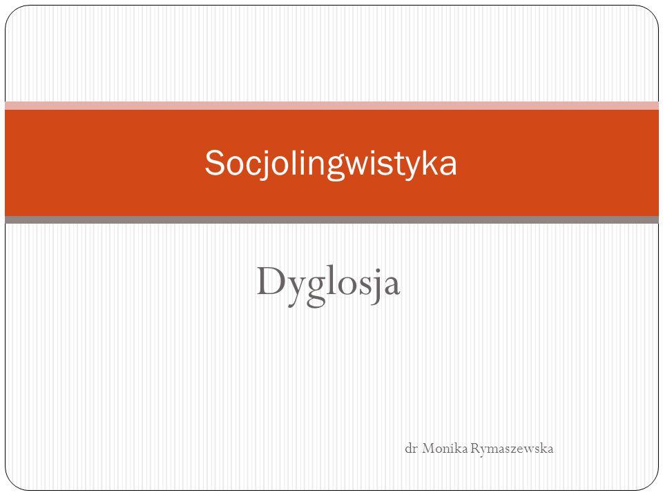 Dyglosja dr Monika Rymaszewska