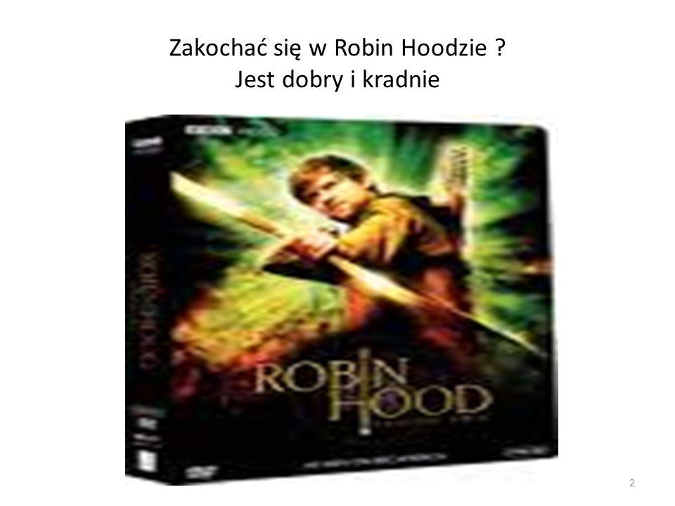 Zakochać się w Robin Hoodzie Jest dobry i kradnie