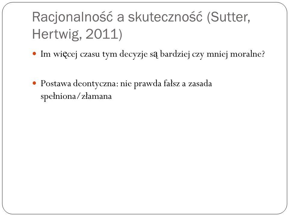 Racjonalność a skuteczność (Sutter, Hertwig, 2011)