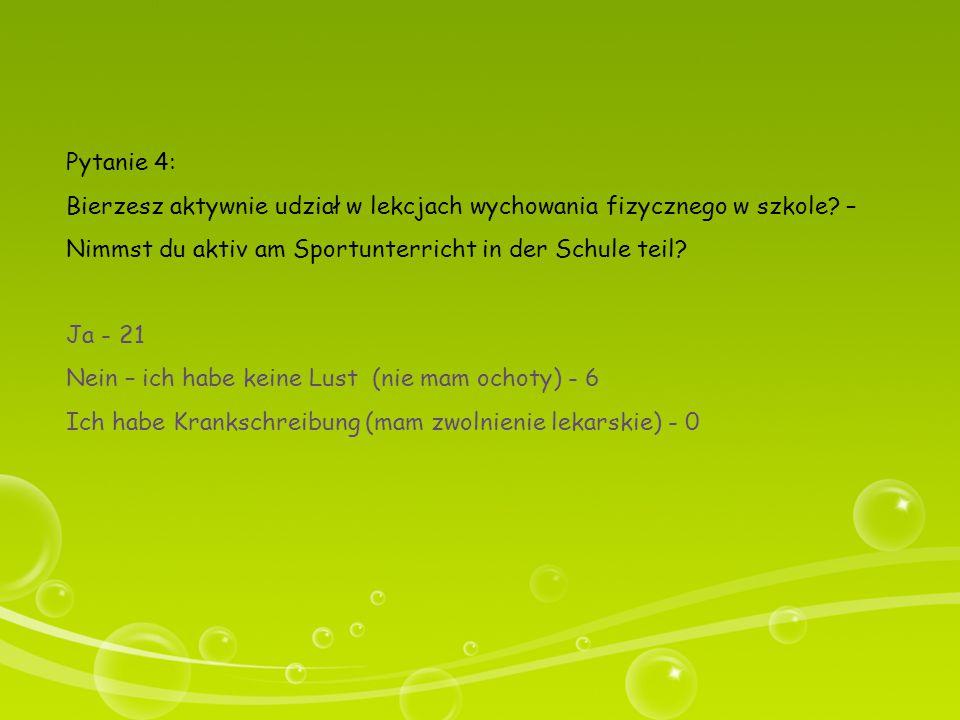 Pytanie 4: Bierzesz aktywnie udział w lekcjach wychowania fizycznego w szkole – Nimmst du aktiv am Sportunterricht in der Schule teil