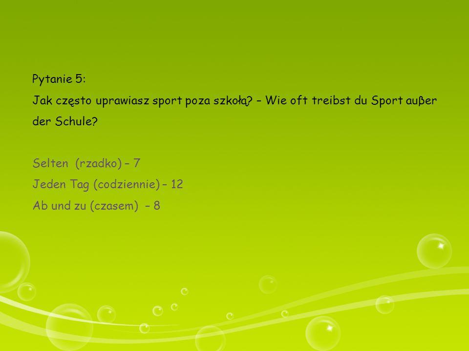 Pytanie 5: Jak często uprawiasz sport poza szkołą – Wie oft treibst du Sport auβer der Schule Selten (rzadko) – 7.