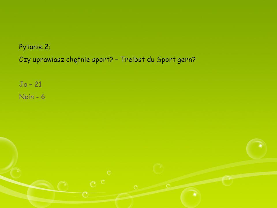 Pytanie 2: Czy uprawiasz chętnie sport – Treibst du Sport gern Ja – 21 Nein - 6