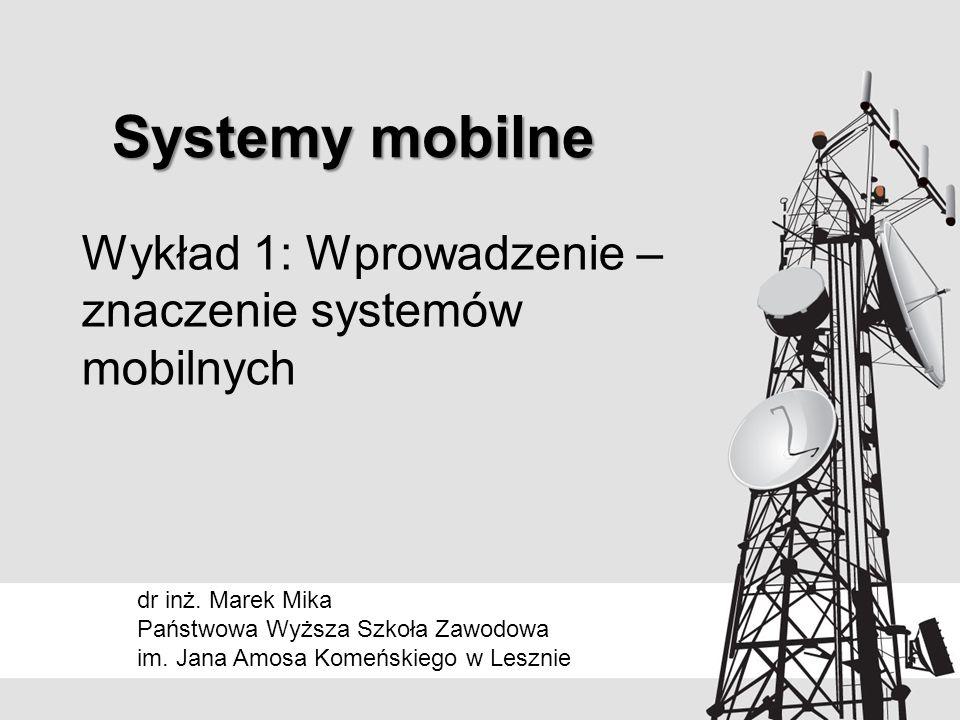 Wykład 1: Wprowadzenie – znaczenie systemów mobilnych