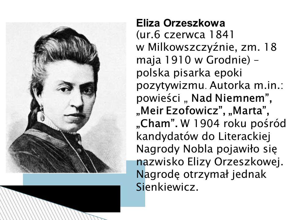 Eliza Orzeszkowa (ur.6 czerwca 1841. w Milkowszczyźnie, zm. 18 maja 1910 w Grodnie) – polska pisarka epoki.