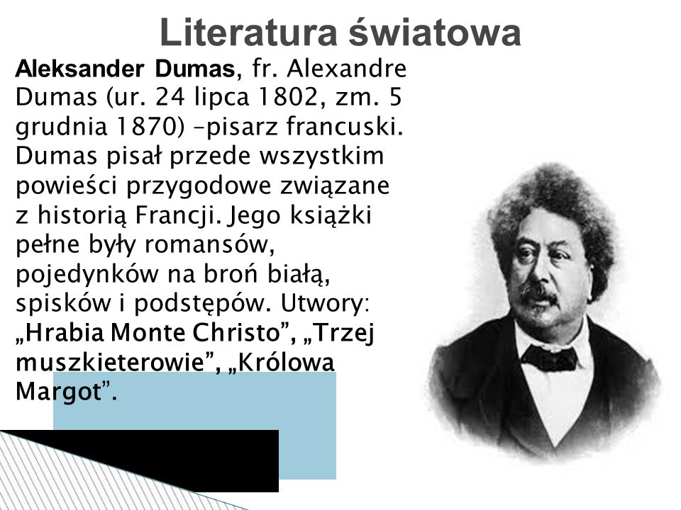 Literatura światowa Aleksander Dumas, fr. Alexandre Dumas (ur. 24 lipca 1802, zm. 5 grudnia 1870) –pisarz francuski.