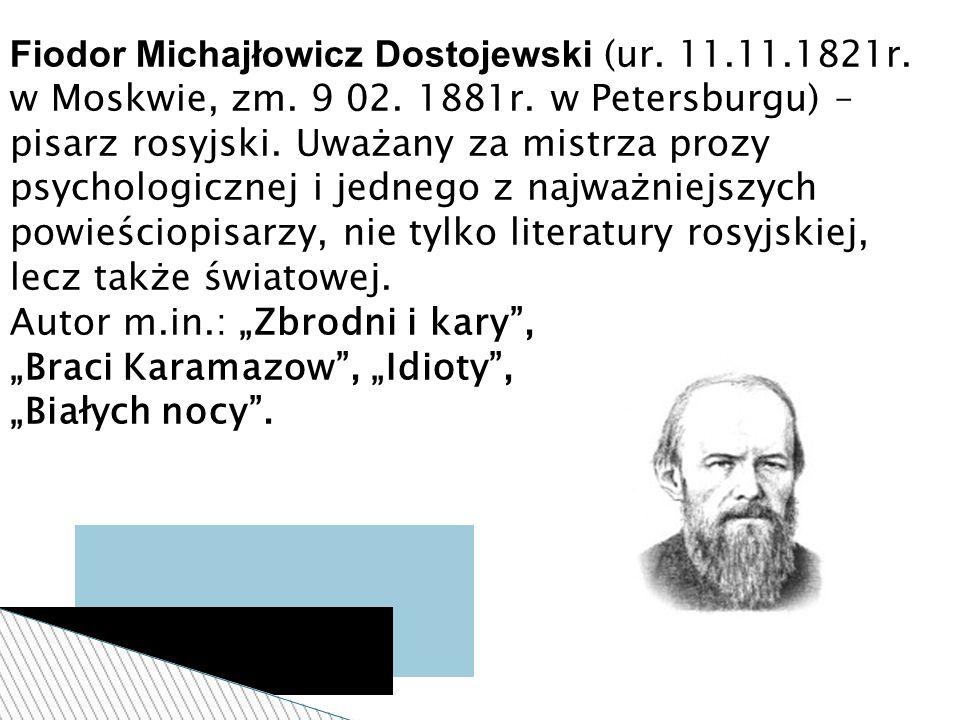 Fiodor Michajłowicz Dostojewski (ur. 11.11.1821r.