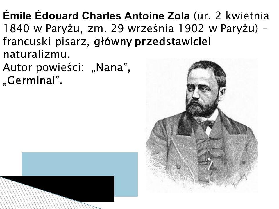 Émile Édouard Charles Antoine Zola (ur. 2 kwietnia 1840 w Paryżu, zm