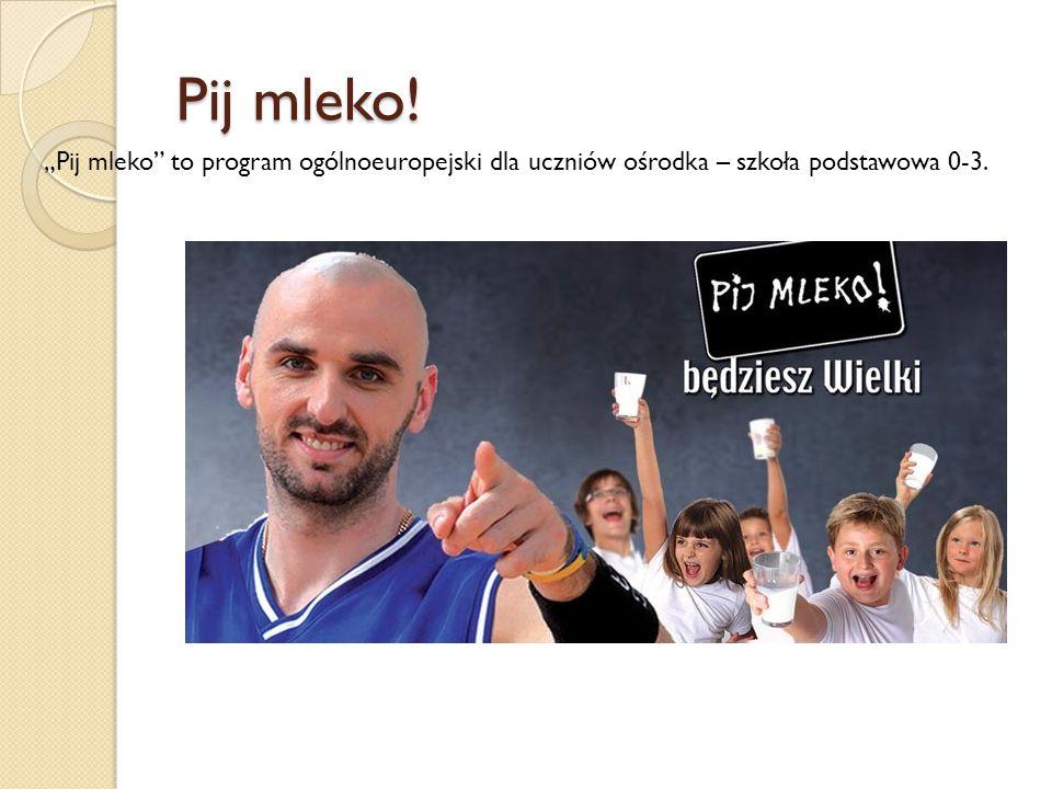 """Pij mleko! """"Pij mleko to program ogólnoeuropejski dla uczniów ośrodka – szkoła podstawowa 0-3."""