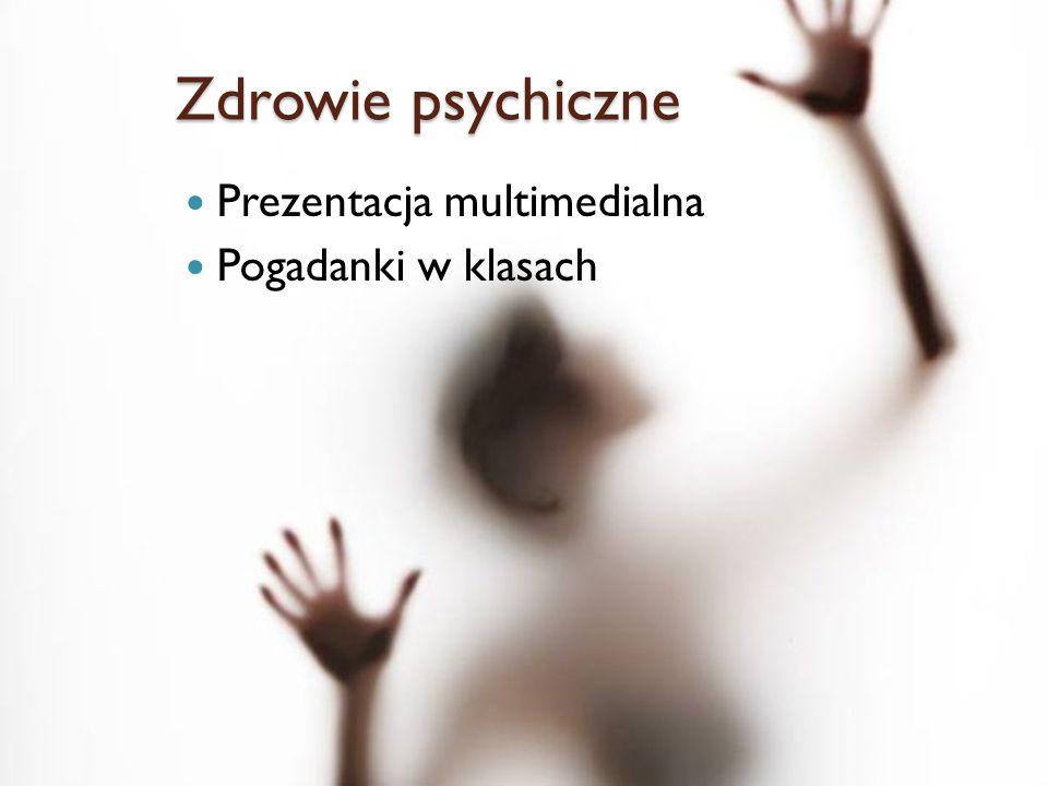 Zdrowie psychiczne Prezentacja multimedialna Pogadanki w klasach