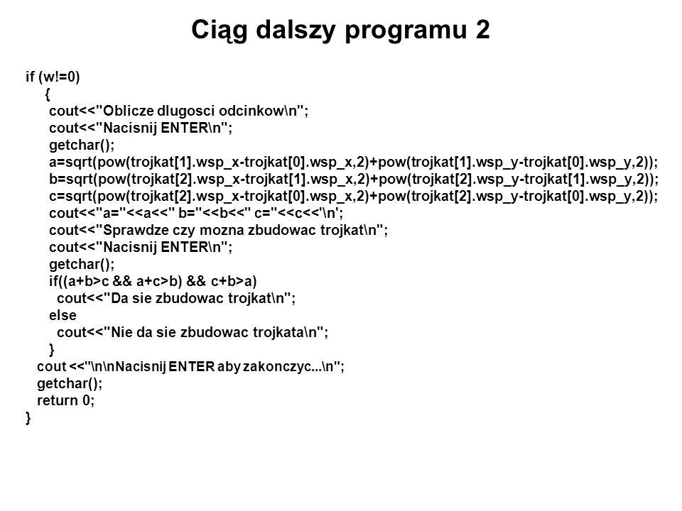 Ciąg dalszy programu 2 if (w!=0) {