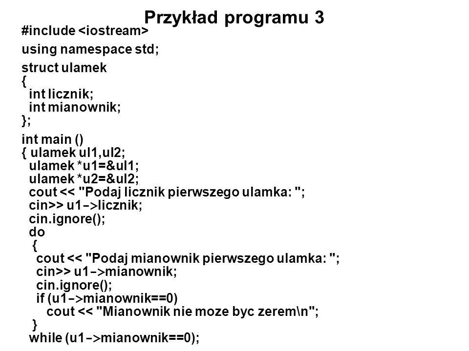 Przykład programu 3 #include <iostream> using namespace std;