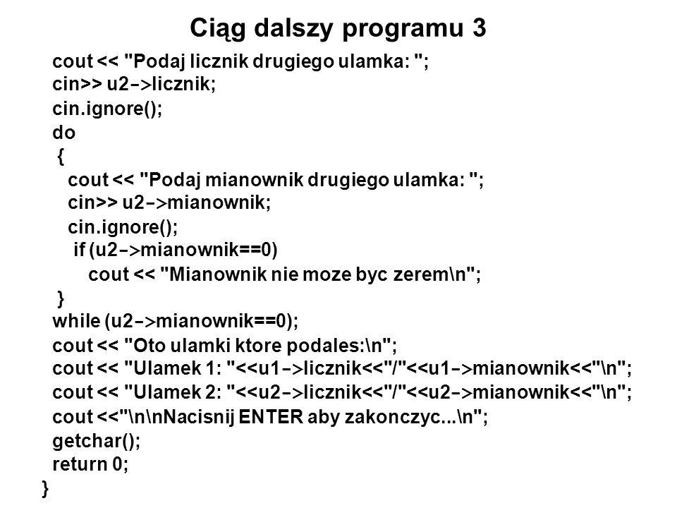 Ciąg dalszy programu 3 cout << Podaj licznik drugiego ulamka: ; cin>> u2->licznik; cin.ignore();