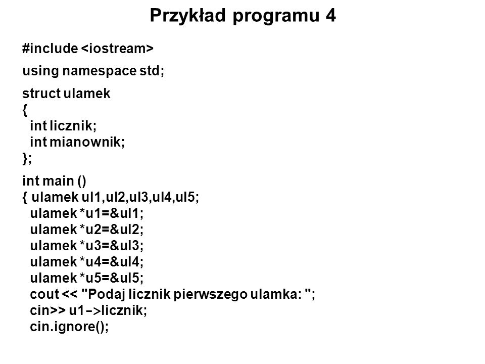 Przykład programu 4 #include <iostream> using namespace std;