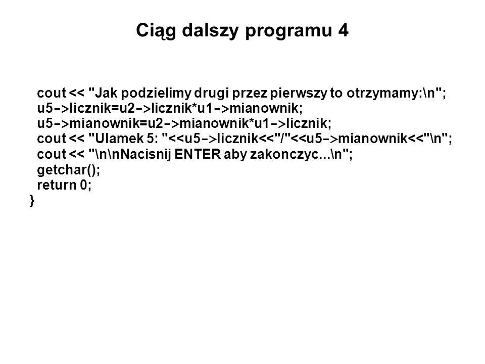 Ciąg dalszy programu 4 cout << Jak podzielimy drugi przez pierwszy to otrzymamy:\n ; u5->licznik=u2->licznik*u1->mianownik;
