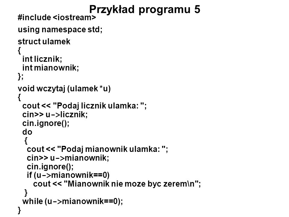 Przykład programu 5 #include <iostream> using namespace std;