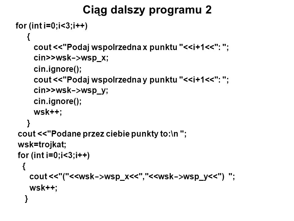 Ciąg dalszy programu 2 for (int i=0;i<3;i++) {