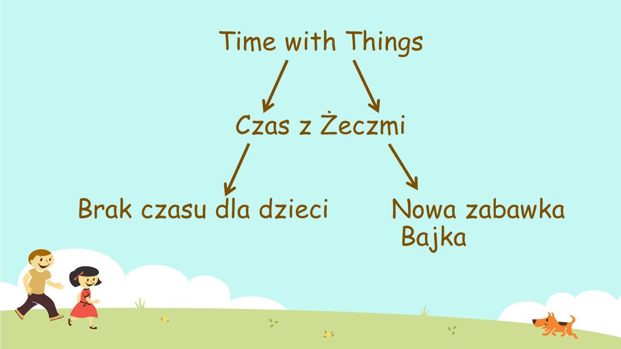 Time with Things Czas z Żeczmi Brak czasu dla dzieci Nowa zabawka Bajka