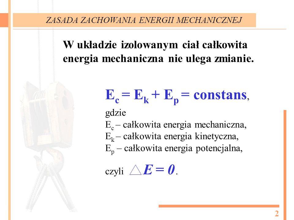 Ec = Ek + Ep = constans, E = 0 W układzie izolowanym ciał całkowita
