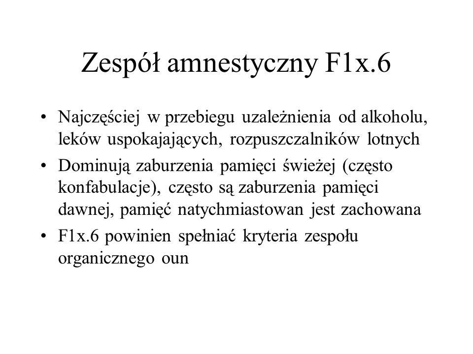 Zespół amnestyczny F1x.6 Najczęściej w przebiegu uzależnienia od alkoholu, leków uspokajających, rozpuszczalników lotnych.