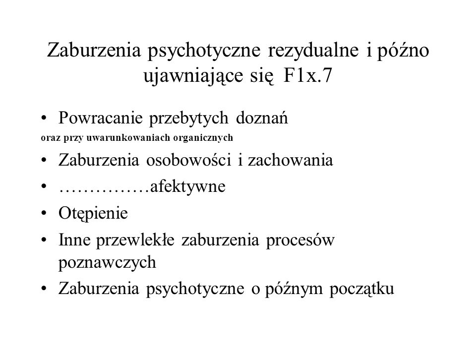 Zaburzenia psychotyczne rezydualne i późno ujawniające się F1x.7