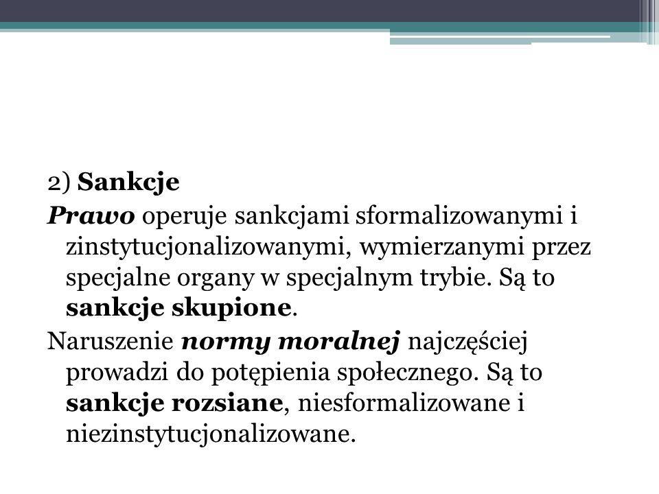 2) Sankcje Prawo operuje sankcjami sformalizowanymi i zinstytucjonalizowanymi, wymierzanymi przez specjalne organy w specjalnym trybie.