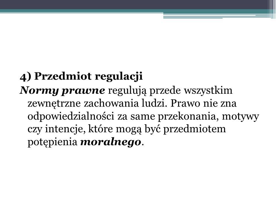 4) Przedmiot regulacji Normy prawne regulują przede wszystkim zewnętrzne zachowania ludzi.