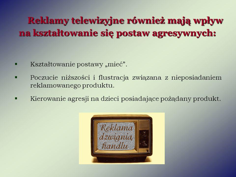 Reklamy telewizyjne również mają wpływ na kształtowanie się postaw agresywnych:
