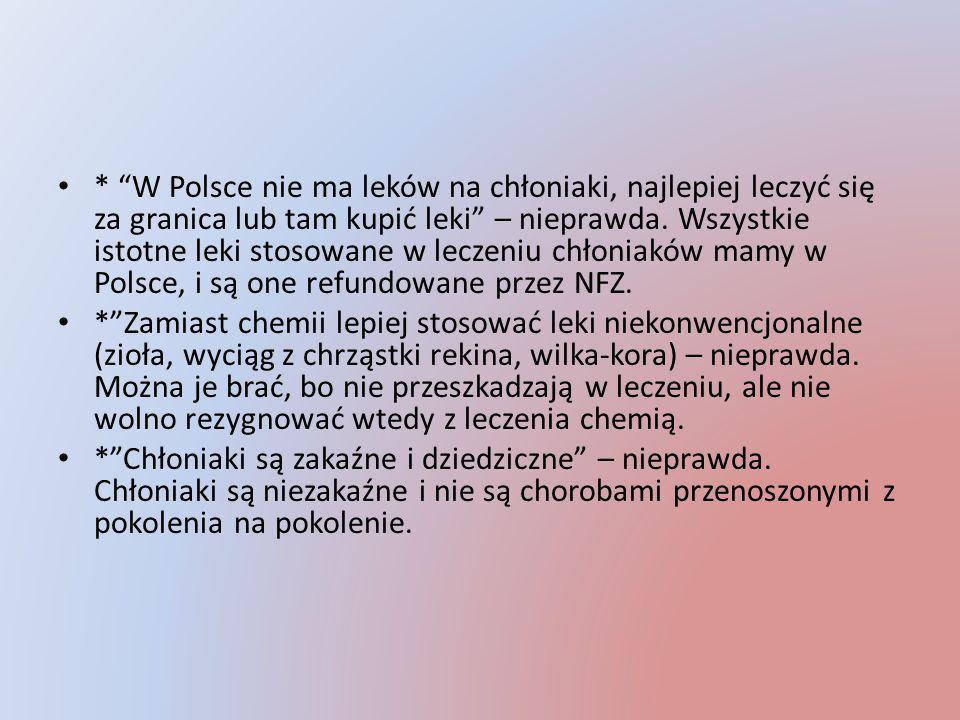 * W Polsce nie ma leków na chłoniaki, najlepiej leczyć się za granica lub tam kupić leki – nieprawda. Wszystkie istotne leki stosowane w leczeniu chłoniaków mamy w Polsce, i są one refundowane przez NFZ.