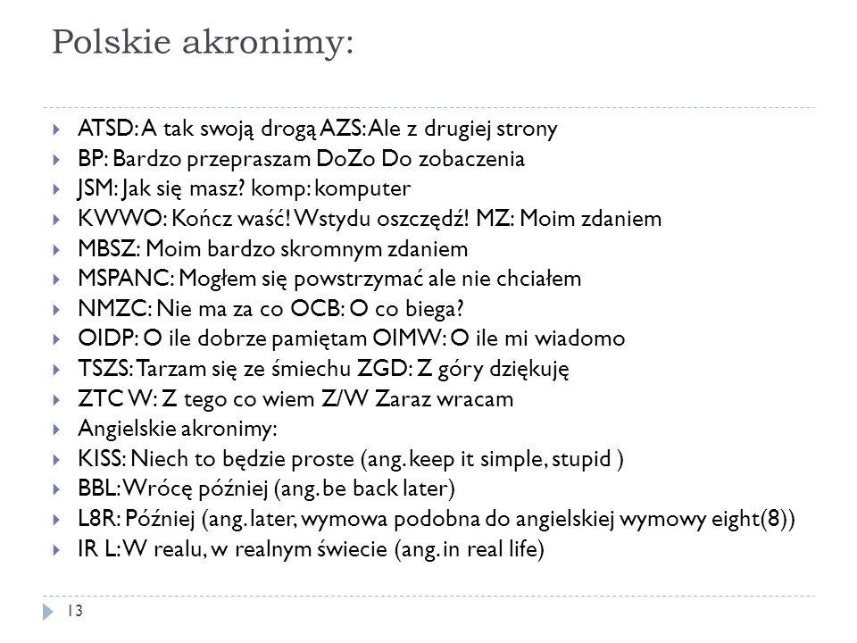 Polskie akronimy: ATSD: A tak swoją drogą AZS: Ale z drugiej strony