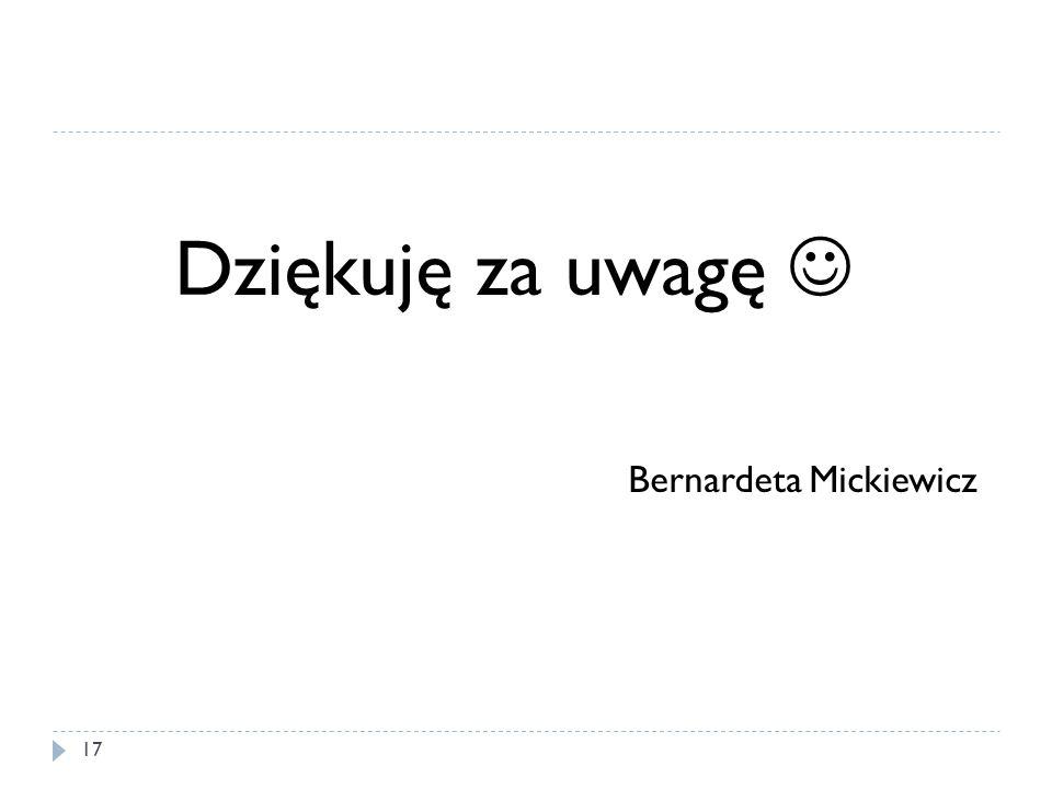 Dziękuję za uwagę  Bernardeta Mickiewicz