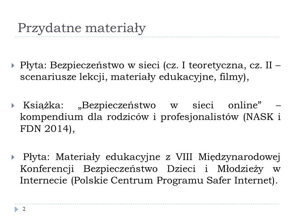 Przydatne materiały Płyta: Bezpieczeństwo w sieci (cz. I teoretyczna, cz. II – scenariusze lekcji, materiały edukacyjne, filmy),