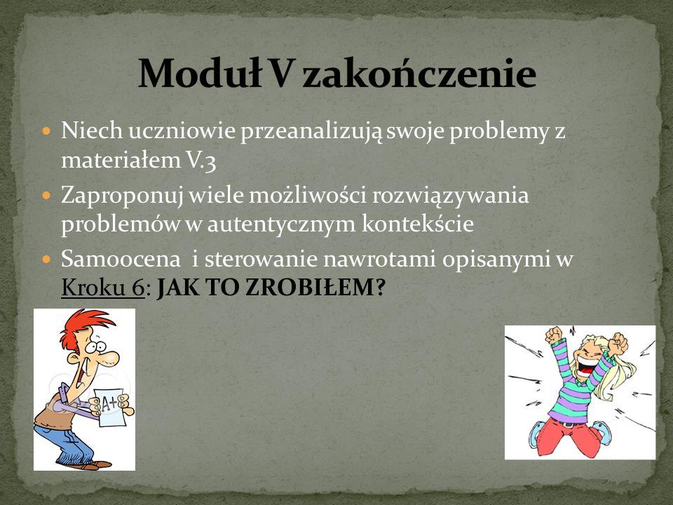 Moduł V zakończenie Niech uczniowie przeanalizują swoje problemy z materiałem V.3.
