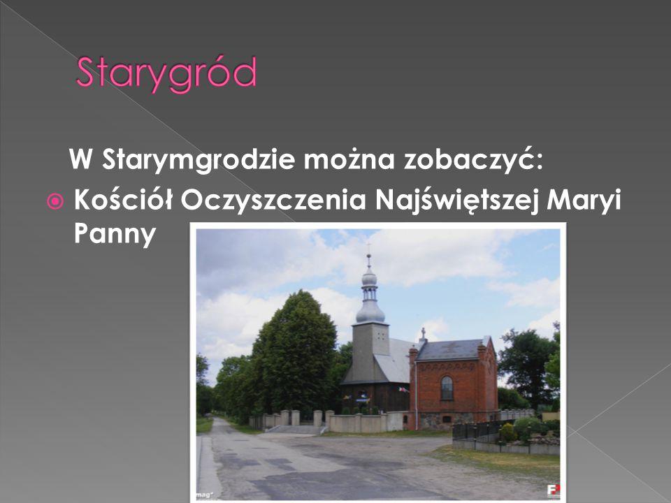 Starygród W Starymgrodzie można zobaczyć: