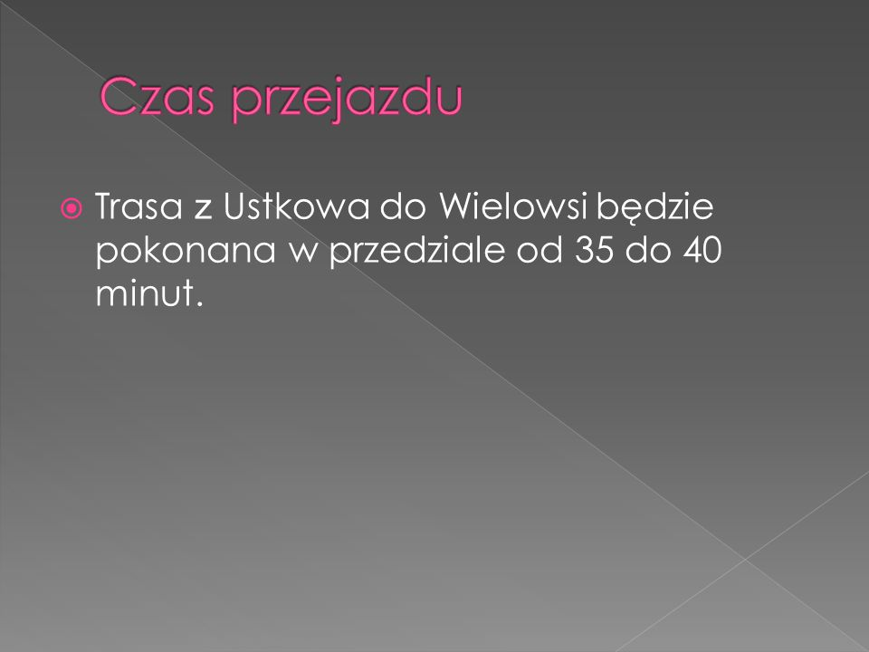 Czas przejazdu Trasa z Ustkowa do Wielowsi będzie pokonana w przedziale od 35 do 40 minut.