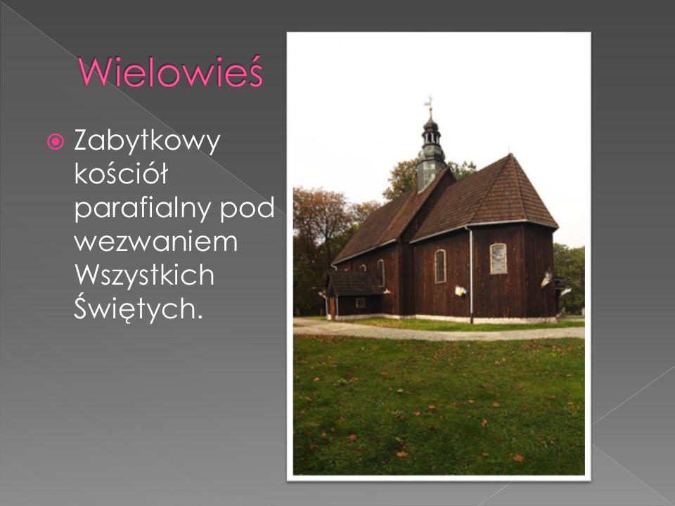 Wielowieś Zabytkowy kościół parafialny pod wezwaniem Wszystkich Świętych.