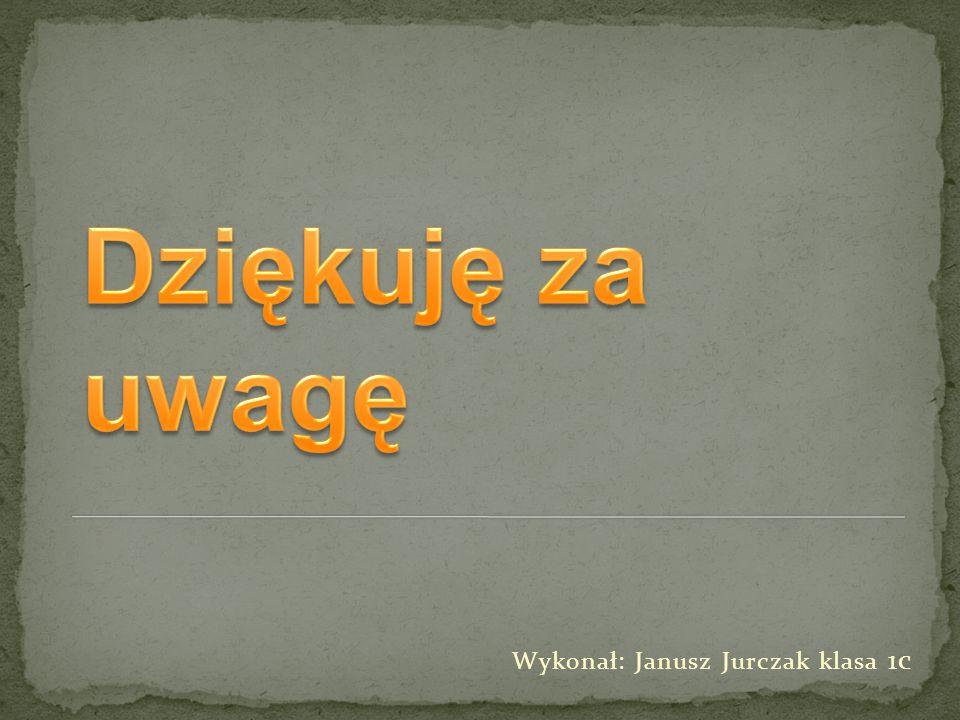 Dziękuję za uwagę Wykonał: Janusz Jurczak klasa 1c