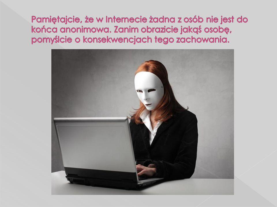 Pamiętajcie, że w Internecie żadna z osób nie jest do końca anonimowa