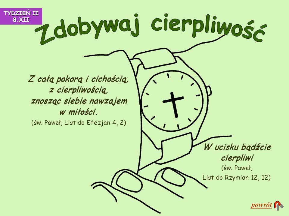W ucisku bądźcie cierpliwi (św. Paweł, List do Rzymian 12, 12)