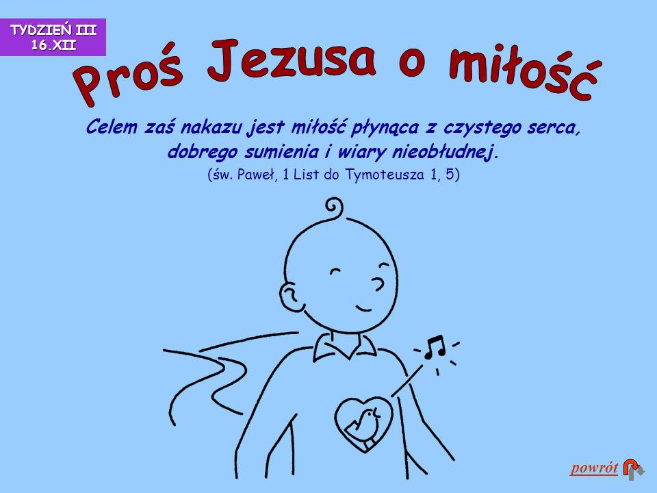 TYDZIEŃ III 16.XII Proś Jezusa o miłość.