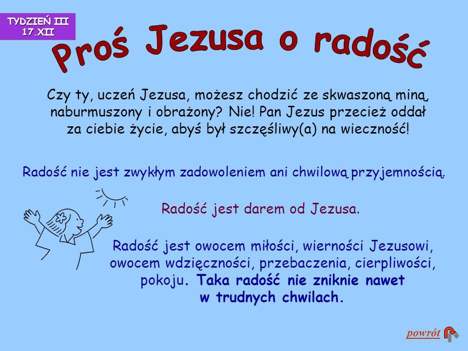 TYDZIEŃ III 17.XII Proś Jezusa o radość.