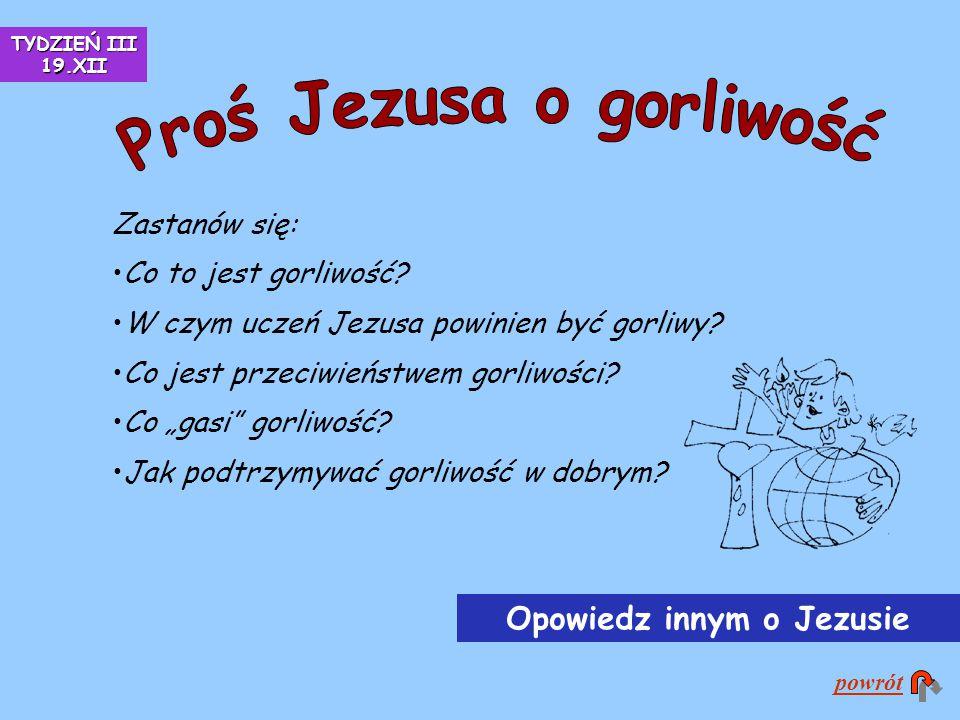 Proś Jezusa o gorliwość Opowiedz innym o Jezusie