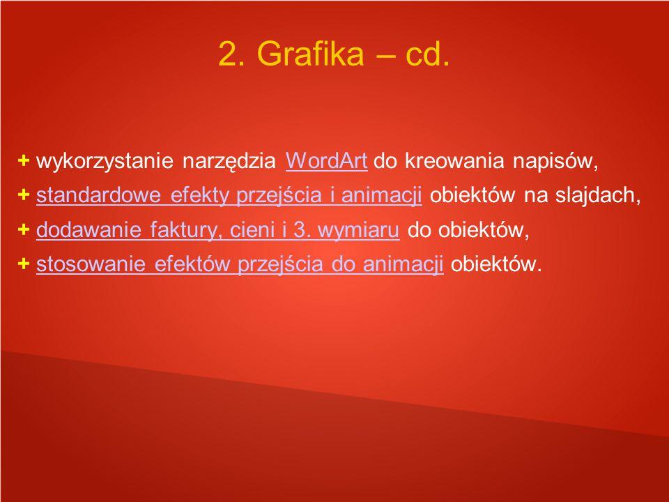 2. Grafika – cd. + wykorzystanie narzędzia WordArt do kreowania napisów, + standardowe efekty przejścia i animacji obiektów na slajdach,